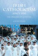 Irish Catholicism Since 1950