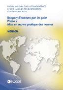 Forum mondial sur la transparence et l'échange de renseignements à des fins fiscales Forum mondial sur la transparence et l'échange de renseignements à des fins fiscales : Rapport d'examen par les pairs : Monaco 2013 Phase 2 : mise en œuvre pratique des normes
