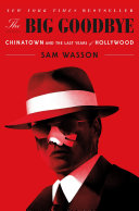 link to The big goodbye : Chinatown and the last years of Hollywood in the TCC library catalog