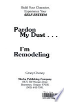 Pardon My Dust . . . I'm Remodeling
