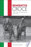 Benedetto Croce and the Birth of the Italian Republic  1943  1952
