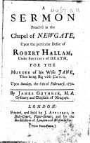 A Sermon preach d in the Chapel of Newgate  upon the particular desire of Robert Hallam  under sentence of death  etc