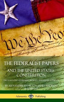 The Federalist Papers And The United States Constitution The Eighty Five Federalist Articles And Essays Complete Hardcover