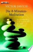Die 8-Minuten-Meditation  : der direkte Weg zum inneren Ort der Ruhe und Gelassenheit