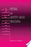 Optimal and Adaptive Signal Processing