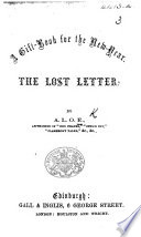 A Gift Book for the New-Year. The Lost Letter. By A. L. O. E. [i.e. Miss C. Tucker].