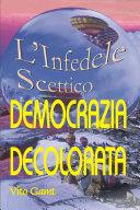 Democrazia Decolorata (L'Infedele Scettico)