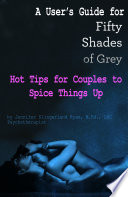 A User  39 s Guide for Fifty Shades of Grey  Hot Tips for Couples to Spice Things Up