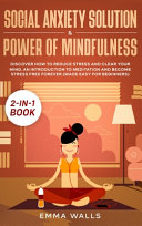 Social Anxiety Solution and Power of Mindfulness 2 in 1 Book Book