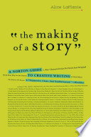 The Making of a Story  : A Norton Guide to Creative Writing