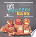 DIY Protein Bars Cookbook [2nd Edition]