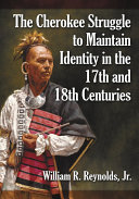 The Cherokee Struggle to Maintain Identity in the 17th and ...