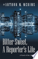 Bitter Sweet A Reporter S Life Book PDF