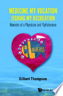Medicine My Vocation  Fishing My Recreation  Memoirs Of A Physician And Flyfisherman Book