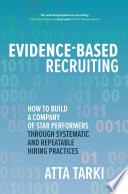Evidence-Based Recruiting: How to Build a Company of Star Performers Through Systematic and Repeatable Hiring Practices