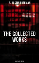 THE COLLECTED WORKS OF R  AUSTIN FREEMAN  Illustrated Edition