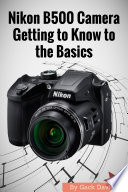 Nikon B500 Camera Getting to Know to the Basics
