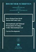 International and National Prosecution of Crimes Under International Law