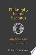 """Philosophy Before Socrates (Second Edition): An Introduction with Texts and Commentary: An Introduction with Texts and Commentary"" by Richard D. McKirahan"