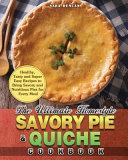 The Ultimate Homestyle Savory Pie   Quiche Cookbook Book