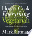 """How to Cook Everything Vegetarian: Completely Revised Tenth Anniversary Edition"" by Mark Bittman"