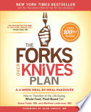 """The Forks Over Knives Plan: How to Transition to the Life-Saving, Whole-Food, Plant-Based Diet"" by Alona Pulde, Matthew Lederman, Marah Stets, Brian Wendel, Darshana Thacker"
