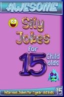 Awesome Sily Jokes for 15 Child Olds