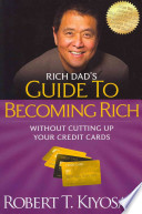 Rich Dad's Guide to Becoming Rich Without Cutting Up Your Credit Cards