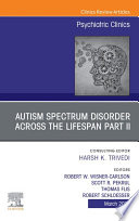 AUTISM SPECTRUM DISORDER ACROSS THE LIFESPAN Part II  An Issue of Psychiatric Clinics of North America  E Book