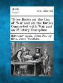 Read Online Three Books on the Law of War and on the Duties Connected with War and on Military Discipline For Free