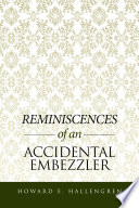Read Online Reminiscences of an Accidental Embezzler For Free