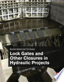"""""""Lock Gates and Other Closures in Hydraulic Projects"""" by Ryszard Daniel, Tim Paulus"""