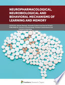 Neuropharmacological, Neurobiological and Behavioral Mechanisms of Learning and Memory