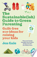 The Sustainable ish  Guide to Green Parenting Book