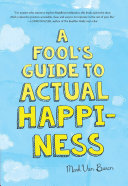 A Fool s Guide To Actual Happiness