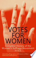 VOTES FOR WOMEN  Complete History of the Women s Suffrage Movement in U S   Including Biographies   Memoirs of Most Influential Suffragettes