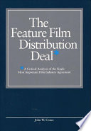 """""""The Feature Film Distribution Deal: A Critical Analysis of the Single Most Important Film Industry Agreement"""" by John W. Cones"""