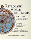 The Astrolabe World Ephemeris  2001 2050 at Midnight