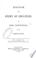 Romanism  the Enemy of Education  of Free Institutions and of Christianity