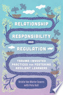 """""""Relationship, Responsibility, and Regulation: Trauma-Invested Practices for Fostering Resilient Learners"""" by Kristin Van Marter Souers, Pete Hall"""