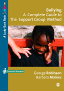 Bullying  A Complete Guide to the Support Group Method