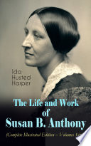The Life And Work Of Susan B Anthony Complete Illustrated Edition Volumes 1 2