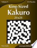 King Sized Kakuro 21x21   Volume 9   153 Logic Puzzles