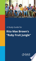 A Study Guide for Rita Mae Brown s  Ruby Fruit Jungle