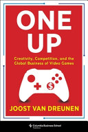 One Up   Creativity  Competition  and the Global Business of Video Games