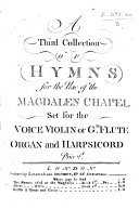 A Third Collection of Hymns for the Use of the Magdalen Chapel  Set for the voice  violin or Gm flute  organ and harpsichord