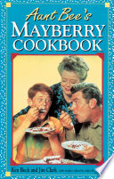 """Aunt Bee's Mayberry Cookbook"" by Ken Beck, Jim Clark"
