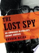 The Lost Spy An American In Stalin S Secret Service