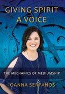 Giving Spirit A Voice  The Mechanics of Mediumship