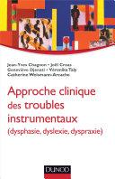 Approche clinique des troubles instrumentaux (dysphasie, dyslexie, dyspraxie)